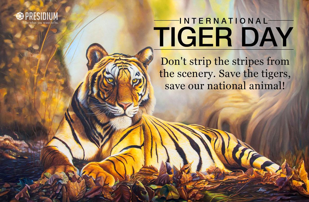 INTERNATIONAL TIGER DAY:PRESIDIANS PLEDGE TO SAVE NATIONAL ANIMAL